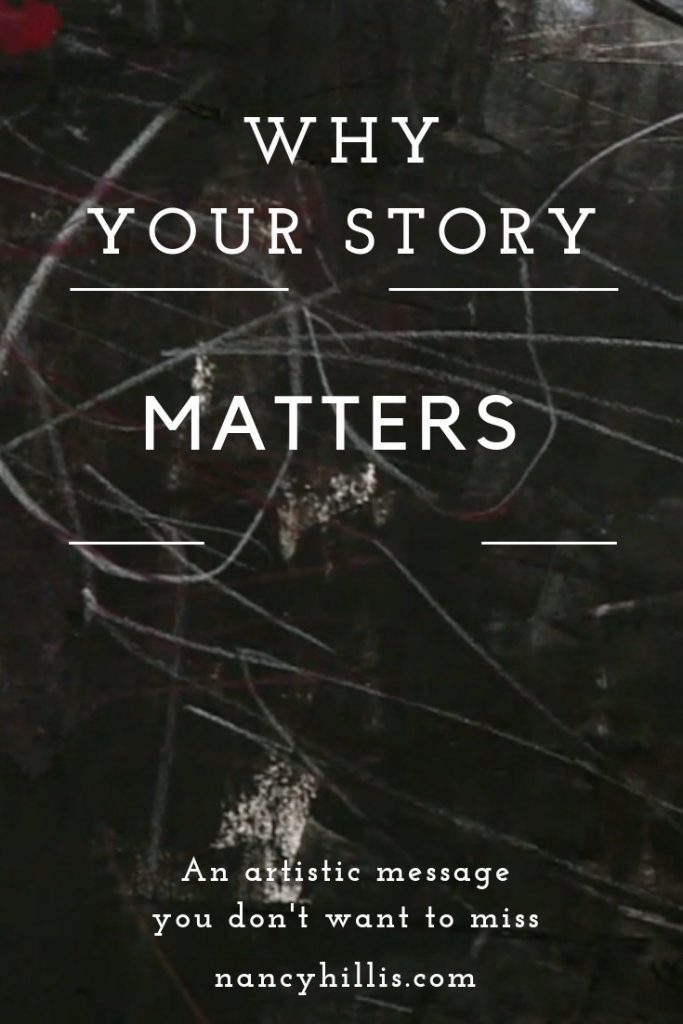 Why Your Story Matters As An Artist & Creative- Nancy Hillis - An artistic message you won't want to miss. Click through to learn more and watch the video. #creativity #abstract #abstractpainting