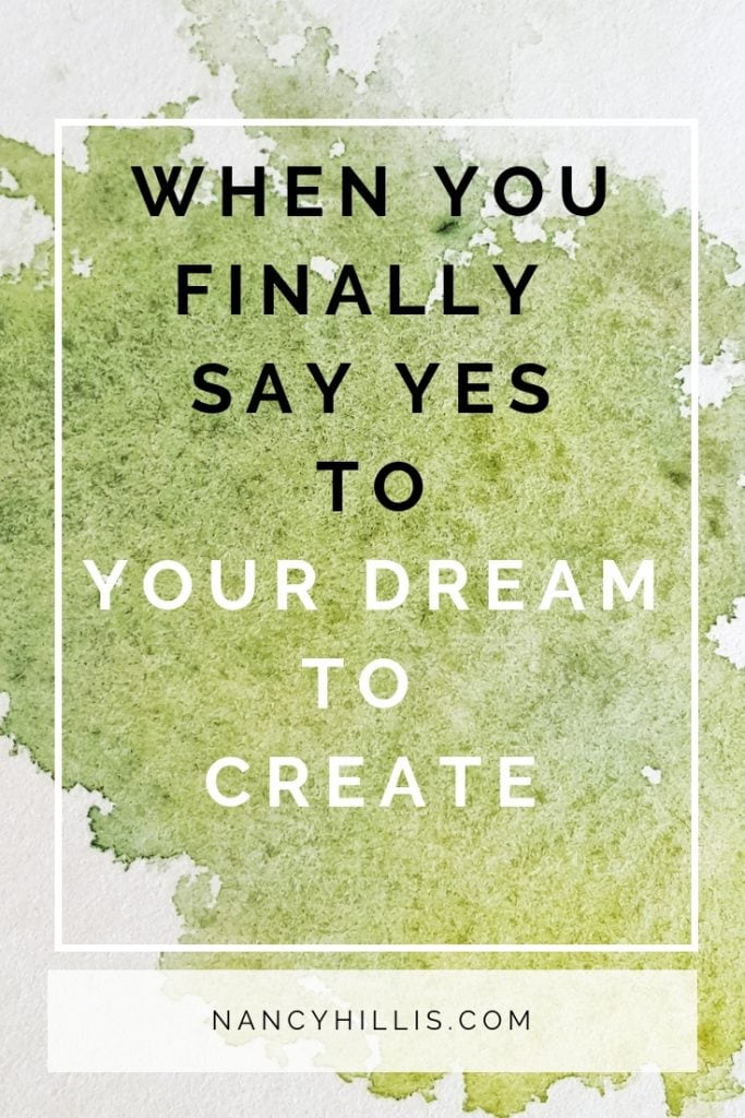 Say Yes To Your Dream To Create | Nancy Hillis, MD | The Artist's Journey book is finished and will be published in January 2019.