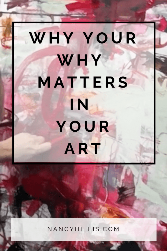Why Your Why Matters In Your Art-Nancy Hillis, MD-The Artist's Journey #theartistsjourney