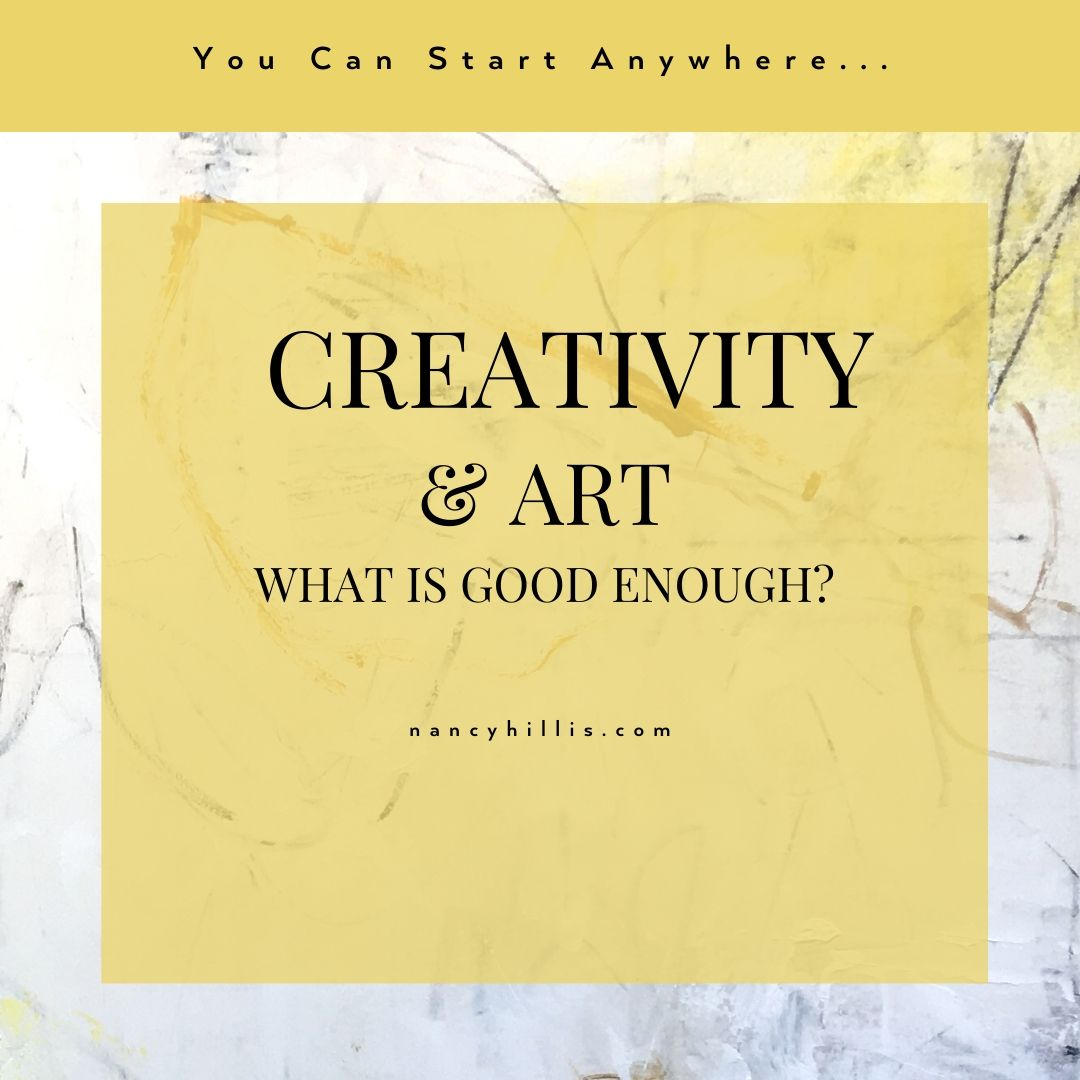 Creativity & Art- What Is Good Enough? Nancy Hillis MD and Bruce Sawhill PhD