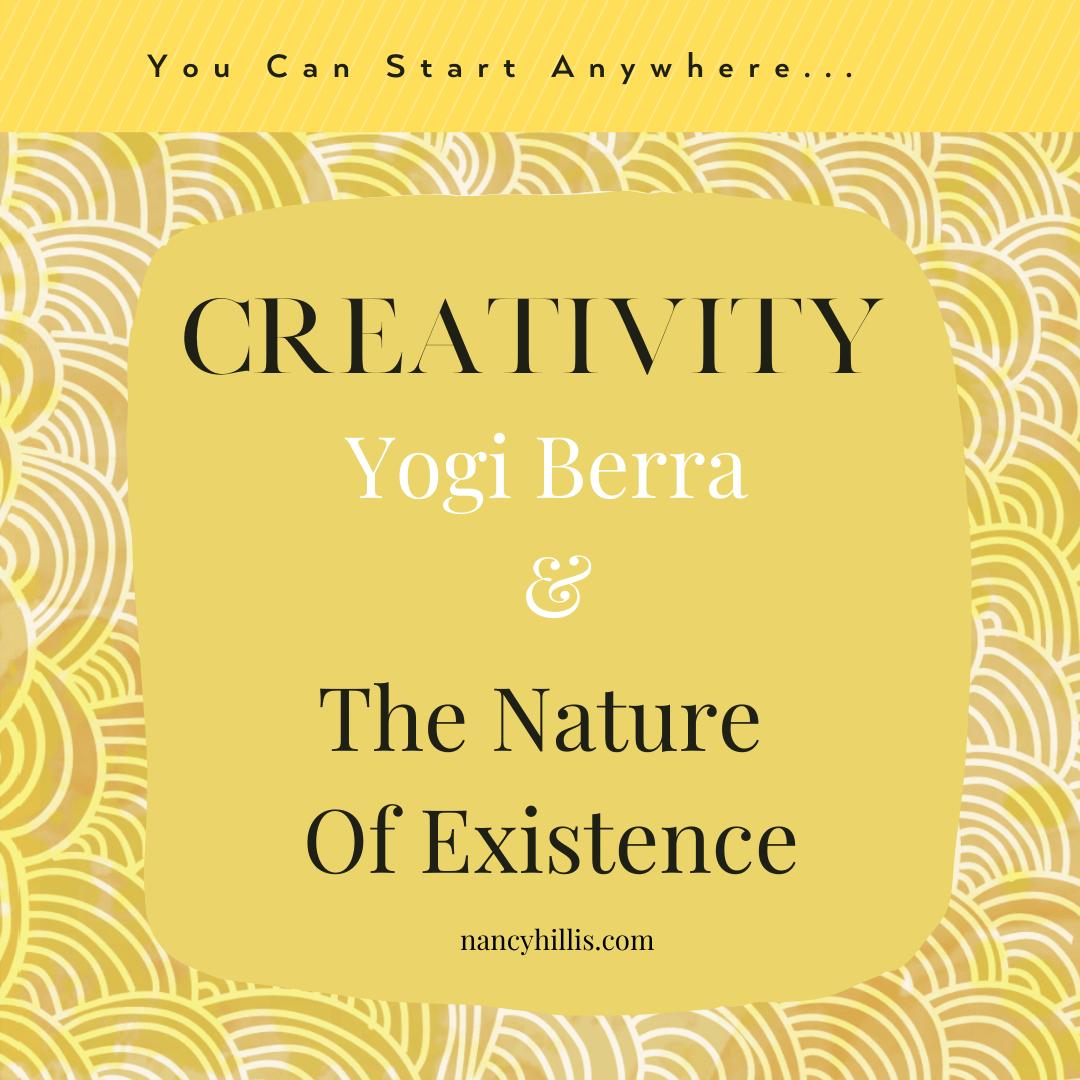 Creativity, Yogi Berra & The Nature Of Existence- Nancy Hillis