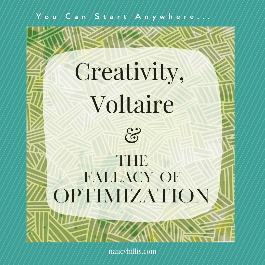 Creativity, Voltaire and the Fallacy of Optimization- Nancy Hillis