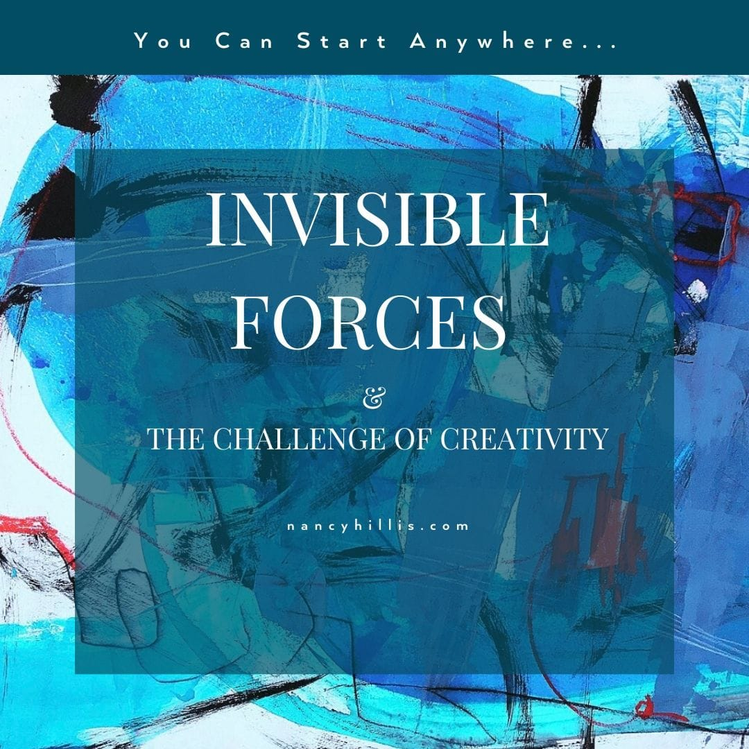 Invisible Forces And The Challenge Of Creativity-Nancy Hillis MD and Bruce Sawhill PhD- The Artist's Journey