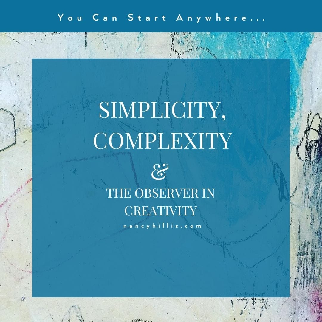 Simplicity-Complexity-and The Observer In Creativity- Nancy Hillis MD and Bruce Sawhill PhD