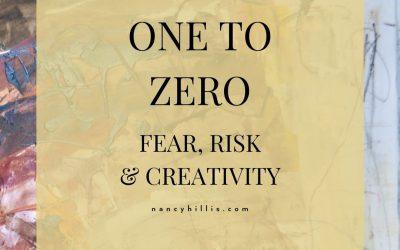One To Zero: Fear, Risk & Creativity